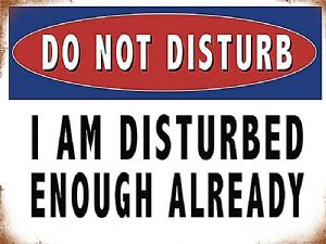 Do Not Disturb, I'm Disturbed Enough Already funny large steel sign 400mm x 300mm  (og)